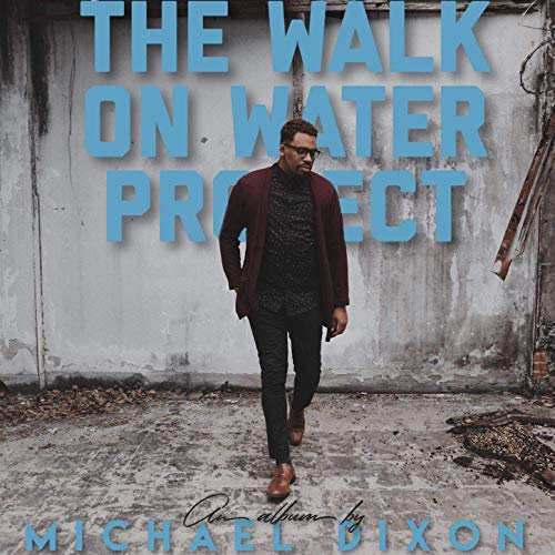 Walk on Water Project - Michael Dixon